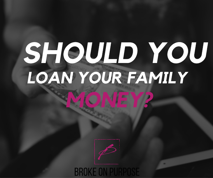Six things to consider before you loan a family member money. www.livebrokeonpurpose.com