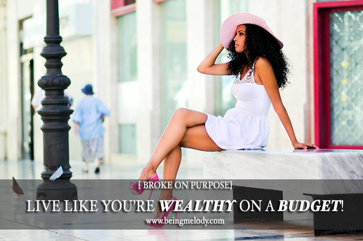 Live like your wealthy on a budget. |Broke on Purpose| www.livebrokeonpurpose.com