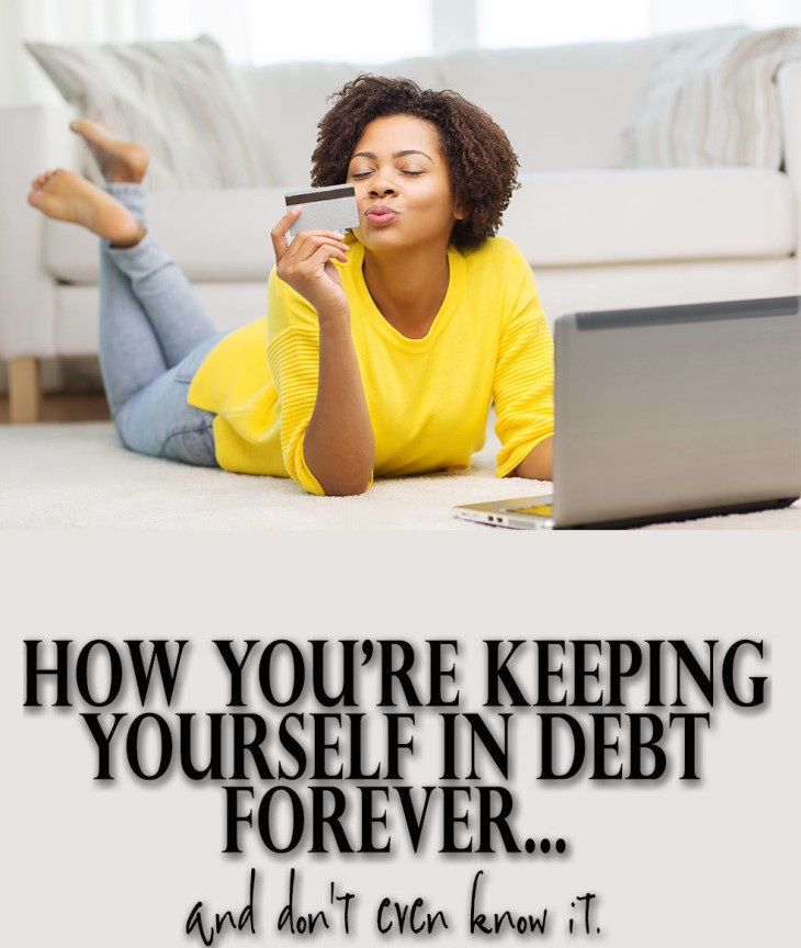 How you're keeping yourself in debt forever. Broke on Purpose
