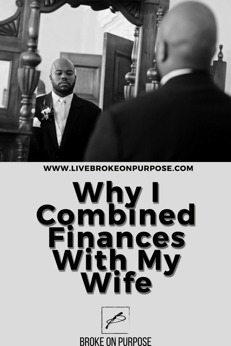 Why I combined finances with my wife. www.livebrokeonpurpose.com