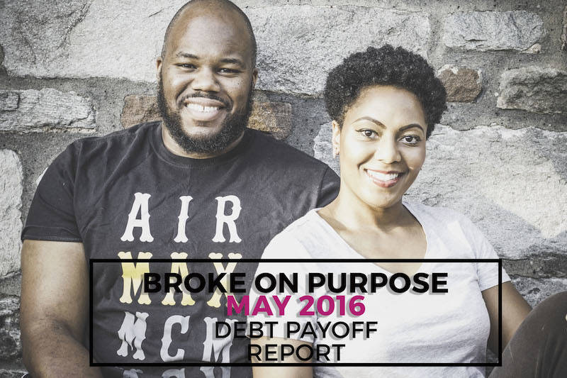 Broke on Purpose May 2016 Debt Payoff Report