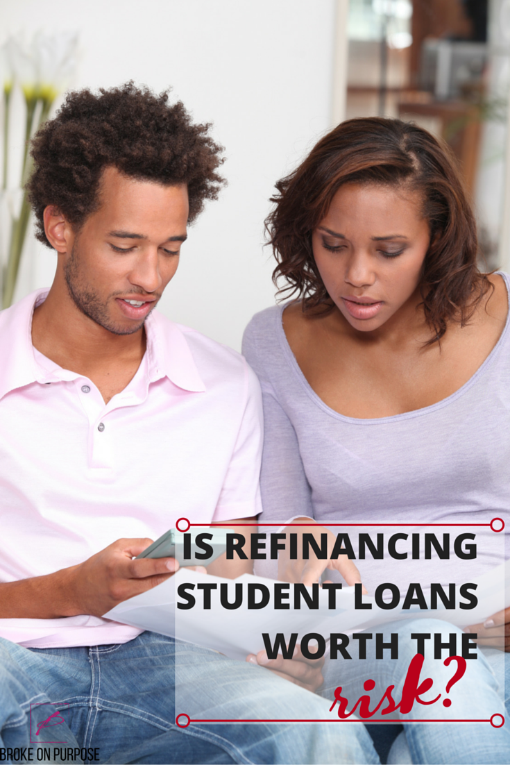 Is refinancing your student loans worth the risk. www.livebrokeonpurpose.com