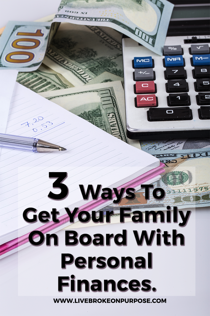 Three ways to get your family on board with personal finances www.livebrokeonpurpose.com