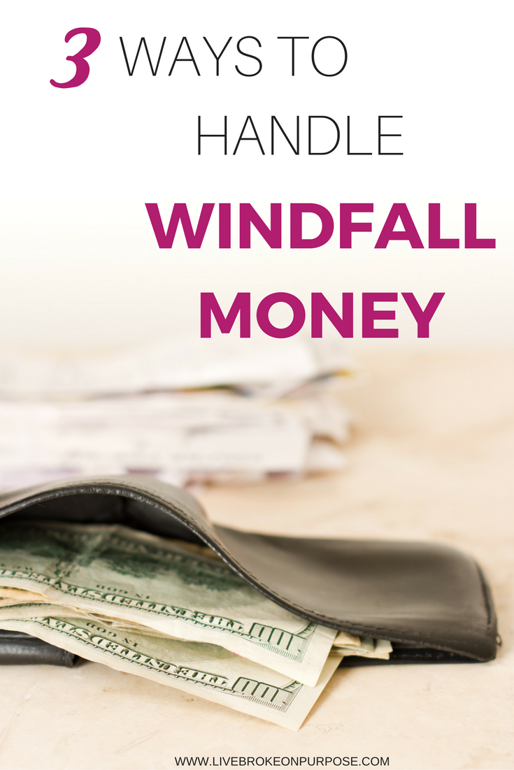 Three ways to handle windfall money. www.livebrokeonpurpose.com