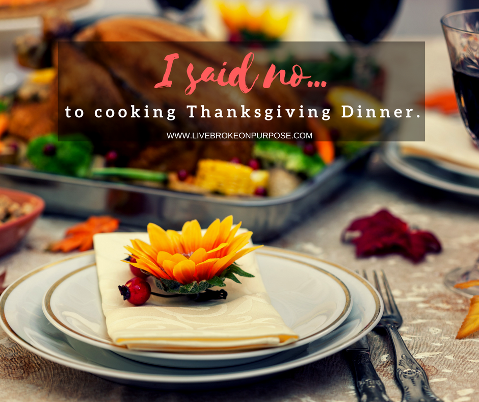 I said No to Traditional Thanksigiving Dinner www.livebrokeonpurpose.com