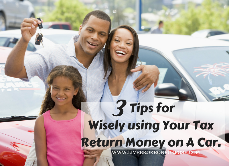 Best ways to spend your income tax return money on a car www.livebrokeonpurpose.com