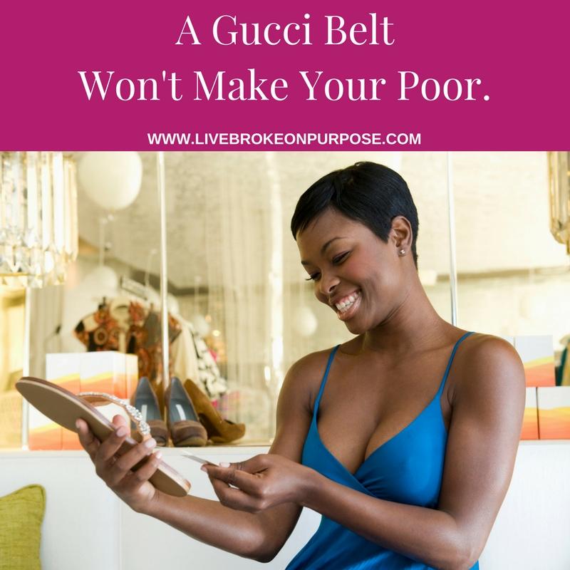 A gucci belt won't make you poor. www.livebrokeonpurpose.com