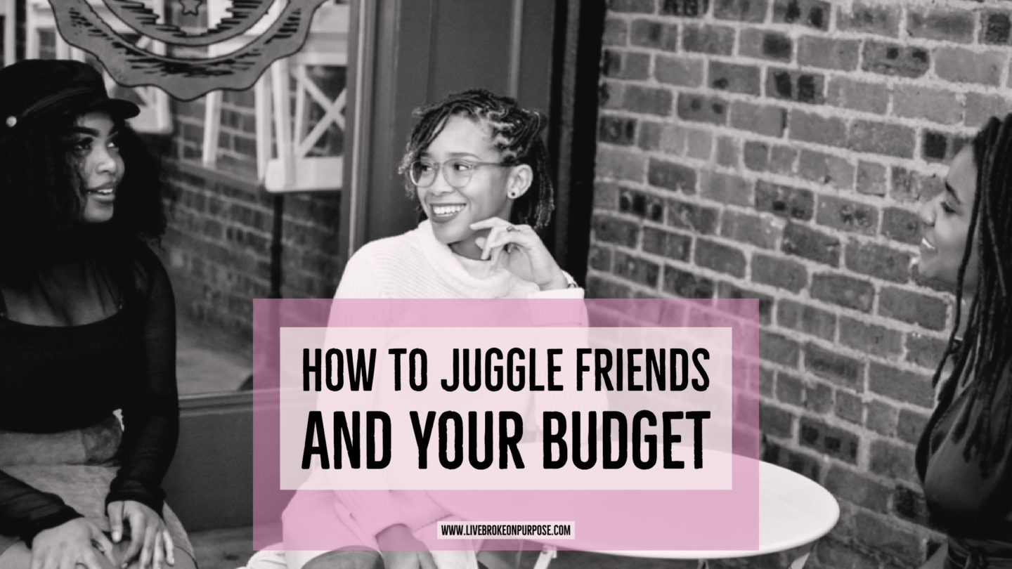 How to Juggle Friends and Your Budget www.livebrokeonpurpose.com