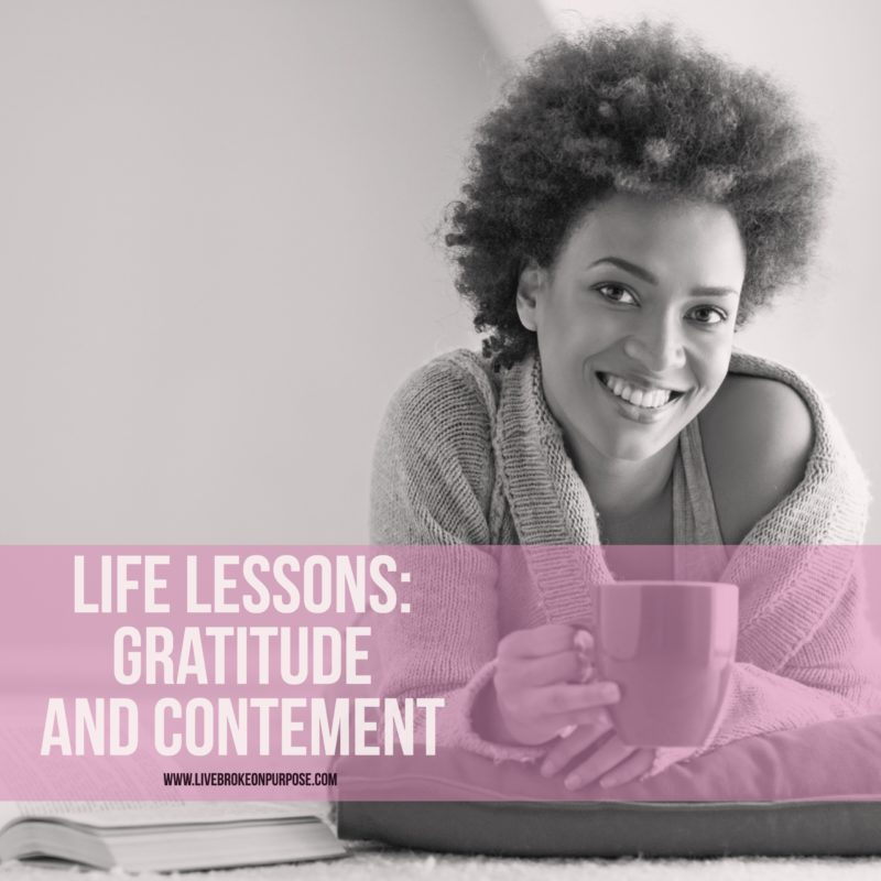Life Lessons Contentment and Gratitude www.livebrokeonpurpose.com