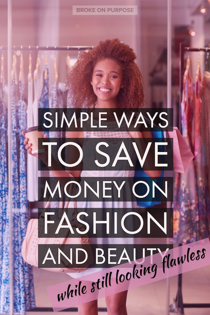 Simple Ways to Save Money on Fashion and Beauty (while still looking flawless)